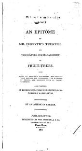 An epitome of Mr. Forsyth's treatise on the culture and management of fruit trees