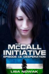 The McCall Initiative Episode 1.6: Desperation
