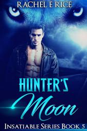 Hunter's Moon #5 Werewolf novel: Werewolf Romance Insatiable Series