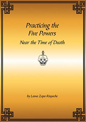 Practicing the Five Powers Near the Time of Death eBook
