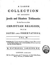 A Large Collection of Ancient Jewish and Heathen Testimonies to the Truth of the Christian Religion: With Notes and Observations, Volume 2