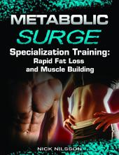 Metabolic Surge Specialization Training: Rapid Fat Loss and Muscle Building