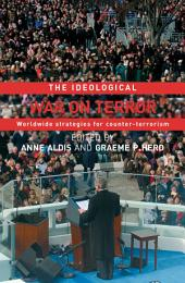 The Ideological War on Terror: Worldwide Strategies For Counter-Terrorism