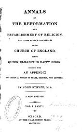 Annals of the Reformation and Establishment of Religion, and Other Various Occurrences in the Church of England, During Queen Elizabeth's Happy Reign: pt. 1. Introduction to this history. Annals of the reofrmation of religion under Queen Elizabeth