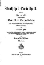 Deutscher Liederhort: Auswahl der vorzüglicheren deutschen Volkslieder, nach Wort und Weise aus der Vorzeit und Gegenwart, Band 1