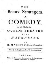 The Beaux Stratagem. A Comedy [in Five Acts and in Prose], Etc