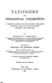 Taxidermy and Zoological Collecting: A Complete Handbook for the Amateur Taxidermist, Collector, Osteologist, Museum-builder, Sportsman, and Traveller