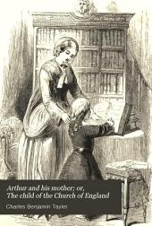 Arthur and his mother; or, The child of the Church of England