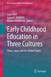 Early Childhood Education in Three Cultures: China, Japan and the United States