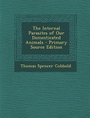 The Internal Parasites of Our Domesticated Animals - Primary Source Edition