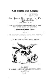 The Voiage and Travaile of Sir John Maundeville, Kt., which Treateth of the Way to Hierusalum: And of Marvayles of Inde, with Other Ilands and Countryes. Reprinted from the Edition of A.D. 1725