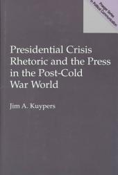 Presidential Crisis Rhetoric and the Press in the Post-cold War World