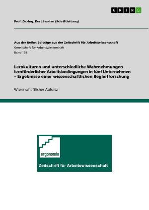 Lernkulturen und unterschiedliche Wahrnehmungen lernf  rderlicher Arbeitsbedingungen in f  nf Unternehmen     Ergebnisse einer wissenschaftlichen Begleitforschung PDF