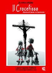 Il crocefisso. Storia di fame e d'amicizia