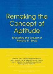 Remaking the Concept of Aptitude: Extending the Legacy of Richard E. Snow