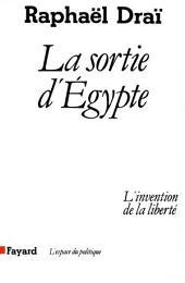 La Sortie d'Egypte: L'invention de la liberté