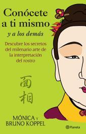 Conócete a ti mismo y a los demás: Descubre los secretos del milenario arte de la interpretación del rostro