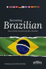 Becoming Brazilian: How to Work, Live and Love Like a Brazilian