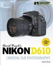 David Busch's Nikon D610 Guide to Digital SLR Photography
