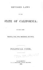 Revised Laws of the State of California: In Four Codes : Political, Civil, Civil Procedure, and Penal, Volume 1
