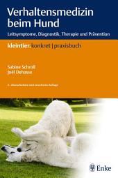 Verhaltensmedizin beim Hund: Leitsymptome, Diagnostik, Therapie und Prävention, Ausgabe 2