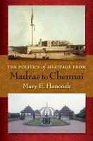 The Politics of Heritage from Madras to Chennai PDF