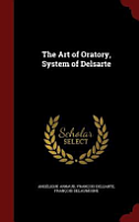 The Art of Oratory  System of Delsarte PDF