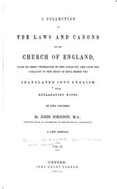 A collection of the laws and canons of the Church of England, from its first foundation to the conquest, and from the conquest to the reign of King Henry VIII.: Translated into English with explanatory notes ...