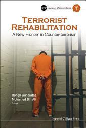 Terrorist Rehabilitation: A New Frontier in Counter-terrorism