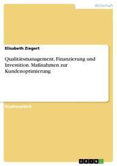 Qualitätsmanagement, Finanzierung und Investition. Maßnahmen zur Kundenoptimierung