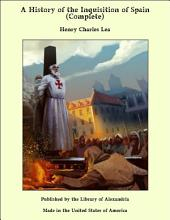 A History of the Inquisition of Spain (Complete)