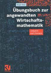 Übungsbuch zur angewandten Wirtschaftsmathematik: Aufgaben und Lösungen