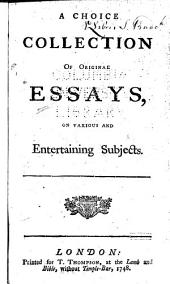 A Choice Collection of Original Essays on Various and Entertaining Subjects: Volumes 1-2