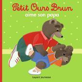 Petit Ours Brun aime son papa