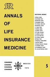 Annals of Life Insurance Medicine 5: Special Edition Proceedings of the 11th International Congress of Life Assurance Medicine Mexico City 1973