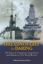 Dreadnought to Daring: 100 Years of Comment, Controversy and Debate in The Naval Review