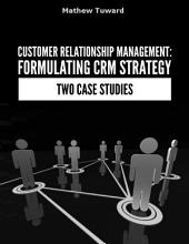 Customer Relationship Management: Formulating Strategy In Two Case Studies