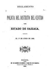 Reglamento de policia del distrito del centro del estado de Oaxaca: expedido el 17 de junio de 1882