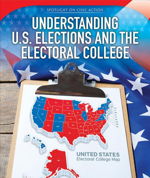 Understanding U S  Elections and the Electoral College