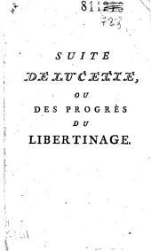 Suite de Lucette, ou des Progrès du libertinage Par M. N.*** (Nougaret) ...