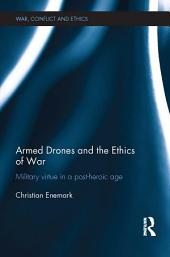 Armed Drones and the Ethics of War: Military virtue in a post-heroic age
