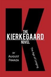 The KierKegaard Novel: The Age of Longing