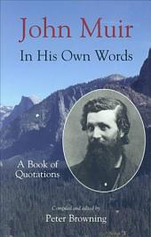 John Muir, in His Own Words: A Book of Quotations