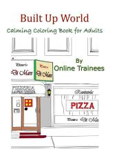 Built Up World: A calming and stress relieving coloring book for adults