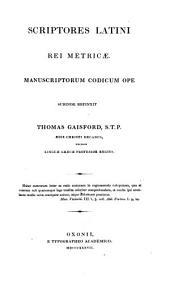 Scriptores latini rei metricae: Manuscriptorum codicum ope subinde refinxit ...