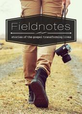 Fieldnotes Vol.1: Stories of the gospel transforming lives