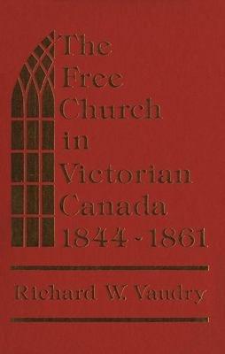The Free Church in Victorian Canada  1844 1861