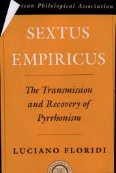 Sextus Empiricus : The Transmission and Recovery of Pyrrhonism: The Transmission and Recovery of Pyrrhonism