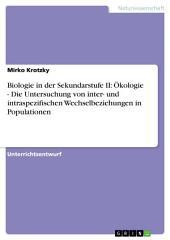 Biologie in der Sekundarstufe II: Ökologie - Die Untersuchung von inter- und intraspezifischen Wechselbeziehungen in Populationen