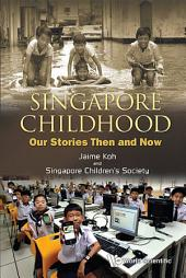 Singapore Childhood: Our Stories Then And Now